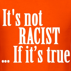 Not Racist T-Shirts - Men's T-Shirt