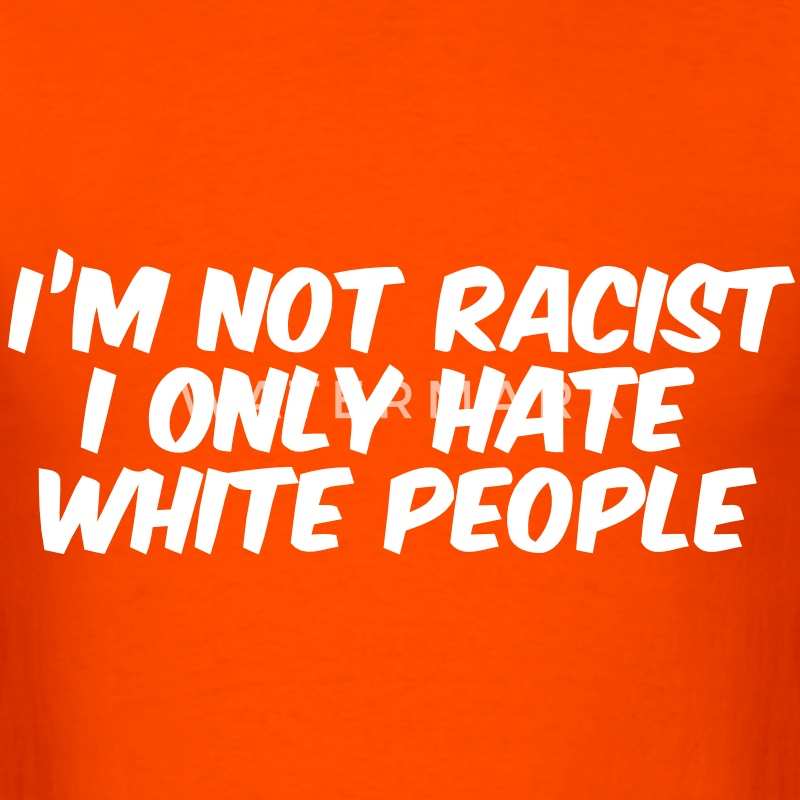 Hate White People T-Shirts - Men's T-Shirt