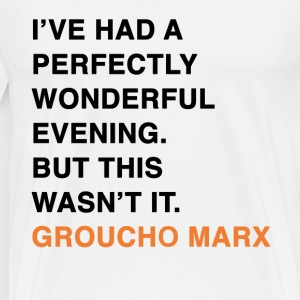 I'VE HAD A PERFECTLY WONDERFUL EVENING. BUT THIS WASN'T IT. groucho marx quote T-Shirts - Men's Premium T-Shirt