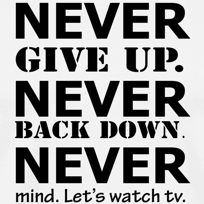 university of life never give up never back down nevermind lets