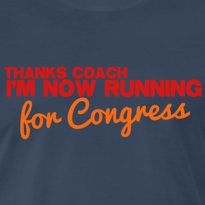 THANKS COACH I'm now RUNNING for Congress! Coach humor T-Shirts - Men's Premium T-Shirt
