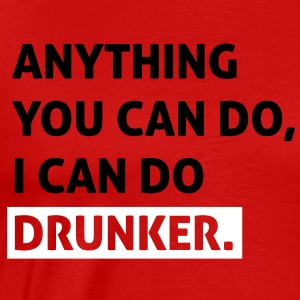 Anything you can do, i can do drunker T-Shirts - Men's Premium T-Shirt