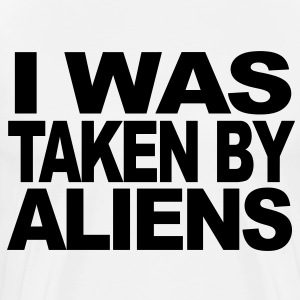 I was taken by aliens t-shirt design T-Shirts - Men's Premium T-Shirt
