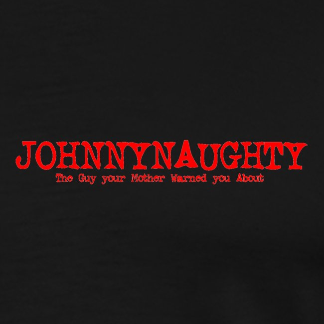 JohnnyNaughty The guy your Mother Warned you about
