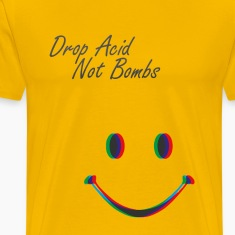 Drop Acid not Bombs T-Shirts