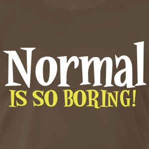 normal is so boring T-Shirts - Men's Premium T-Shirt