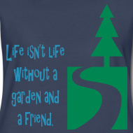 Design ~ Life isn't life without a garden and a friend