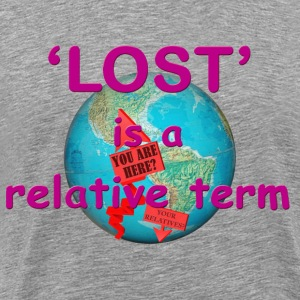 'Lost' Is a Relative Term - Men's Premium T-Shirt