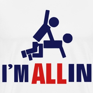 I'M ALL IN T-Shirts - Men's Premium T-Shirt