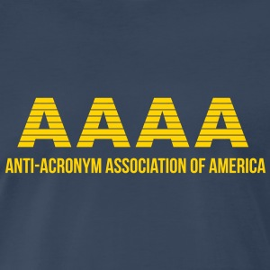 AAAA : Anti-Acronym Association of America - Men's Premium T-Shirt