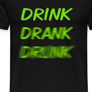 Drink Drank Drunk - Men's Premium T-Shirt