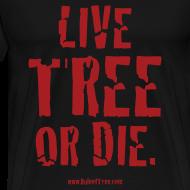 Design ~ Live Tree or Die T-Shirt