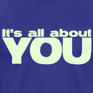 IT's ALL ABOUT YOU T-Shirts - Men's Premium T-Shirt