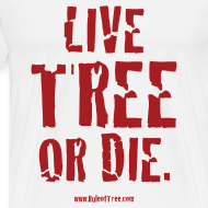Design ~ Live Tree or Die T-Shirt