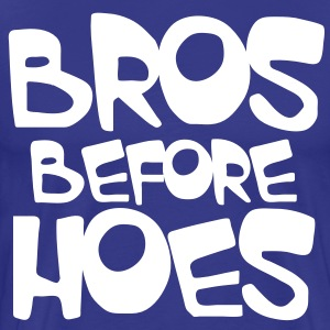 BROS BEFORE HOES (brothers before the ladies) T-Shirts - Men's Premium T-Shirt
