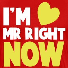 I'm Mr Right NOW! cute little heart dating shirt T-Shirts