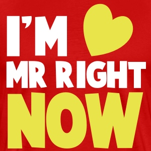 I'm Mr Right NOW! cute little heart dating shirt T-Shirts - Men's Premium T-Shirt