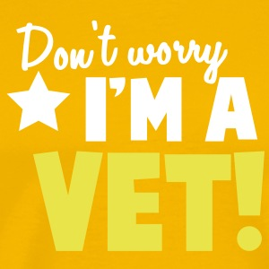 Don't Worry I'm a VET ANIMAL doctor medical practitioner T-Shirts - Men's Premium T-Shirt