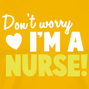 Nurse Shirt - Don't Worry I'm a NURSE! doctor medical practitioner T-Shirts - Men's Premium T-Shirt