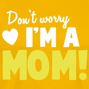Don't worry I'm a mom Mothers design T-Shirts - Men's Premium T-Shirt