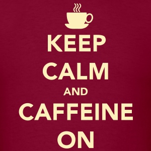 Keep Calm and Caffeine ON T-Shirts - Men's T-Shirt