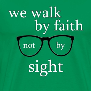 We walk by faith, not by sight - Green Men's - Men's Premium T-Shirt