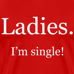 Ladies. I'm single! - Men's Premium T-Shirt