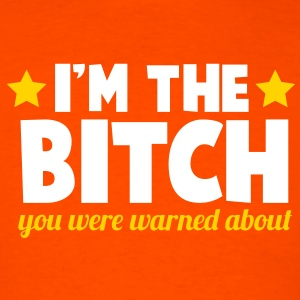 I'm the BITCH you were warned about T-Shirts - Men's T-Shirt