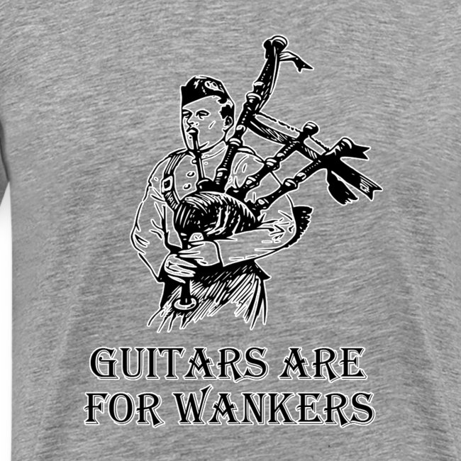 Guitars are for Wankers.