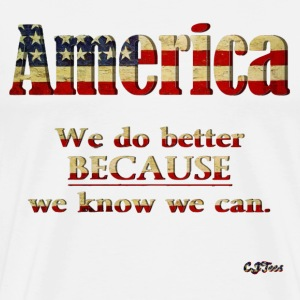 America - We Do Better BECAUSE We Know We Can - Men's Premium T-Shirt