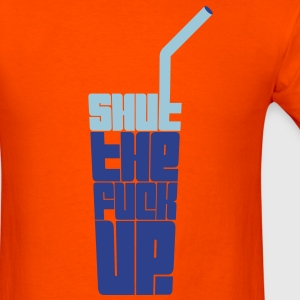 Tall Glass of Shut the Fuck Up - Men's T-Shirt