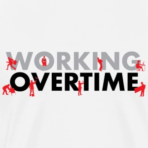 WORKING OVERTIME - Men's Premium T-Shirt