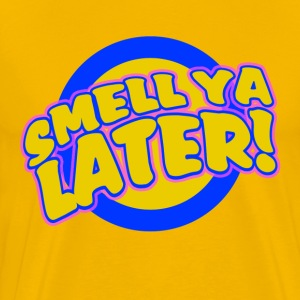 Smell ya Later - Men's Premium T-Shirt