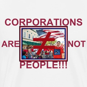 Corporations Are Not People - Men's Premium T-Shirt