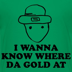 I wanna know where da gold at Kids' Shirts - Kids' Premium T-Shirt