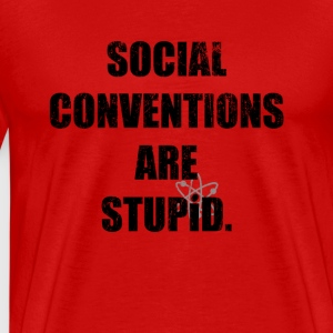 Social Conventions Are Stupid - The Big Bang Theor - Men's Premium T-Shirt