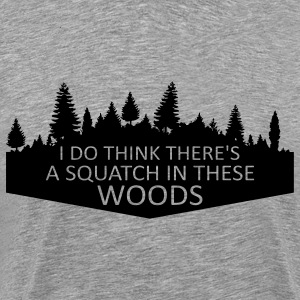 I Do Think There's A Squatch In These Woods... (Black) - Men's - Men's Premium T-Shirt
