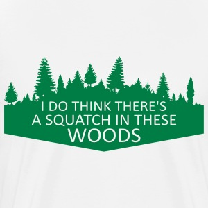 I Do Think There's A Squatch In These Woods... (Green) - Men's - Men's Premium T-Shirt