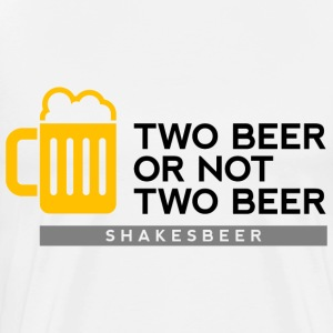 Two Beer Shakesbeer 2 (dd)++ T-Shirts - Men's Premium T-Shirt