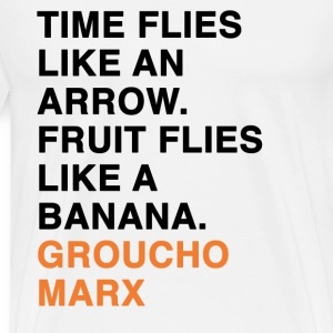 TIME FLIES LIKE AN ARROW. FRUIT FLIES LIKE A BANANA groucho marx quote T-Shirts - Men's Premium T-Shirt