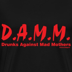D.A.M.M. Drunks Against Mad Mothers T-Shirts - Men's Premium T-Shirt