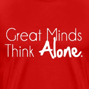 Great Minds Think Alone Tee - Men's Premium T-Shirt