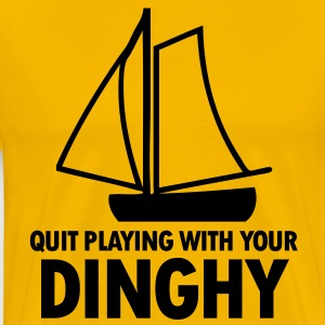 Quit Playing With Your Dinghy T-Shirts - Men's Premium T-Shirt