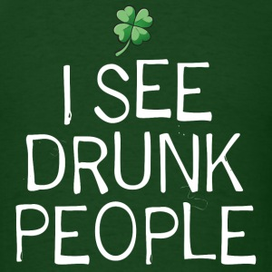 I See Drunk People. St. Patrick's Day Humor - Men's T-Shirt