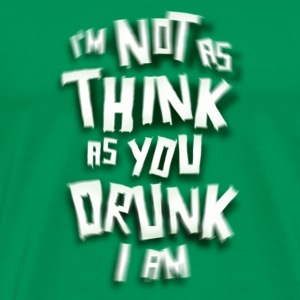 I'm Not As Think As You Drunk I Am. St. Patrick's Day Humor - Men's Premium T-Shirt