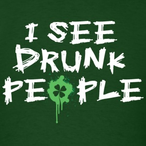 I See Drunk People, St Patty Humor - Men's T-Shirt