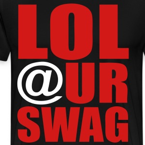 LOL At Ur Swag T-Shirts - stayflyclothing.com - Men's Premium T-Shirt