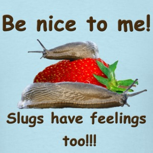 Be Nice To Me! Slugs Have Feelings Too!!! - Men's T-Shirt
