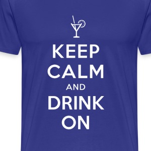 Keep Calm and Drink On Tee - Men's Premium T-Shirt