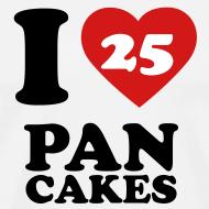 Design ~ I Love Pancakes!- Men's